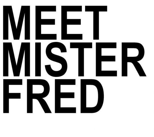Meet Mister Fred
